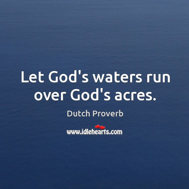 Image, Let God's waters run over God's acres.
