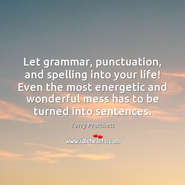 Image, Let grammar, punctuation, and spelling into your life! Even the most energetic