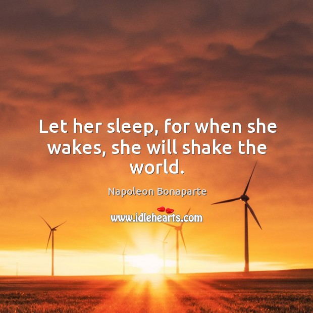 Image, Let her sleep, for when she wakes, she will shake the world.