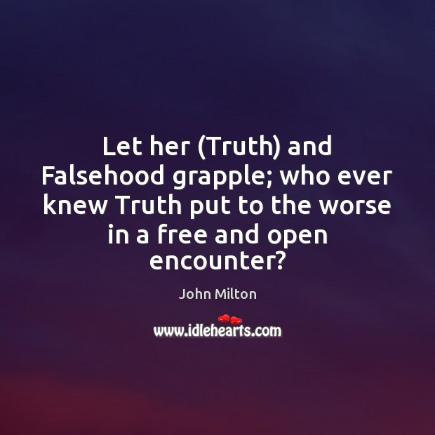 Image, Let her (Truth) and Falsehood grapple; who ever knew Truth put to