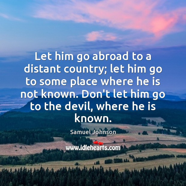 Image, Let him go abroad to a distant country; let him go to