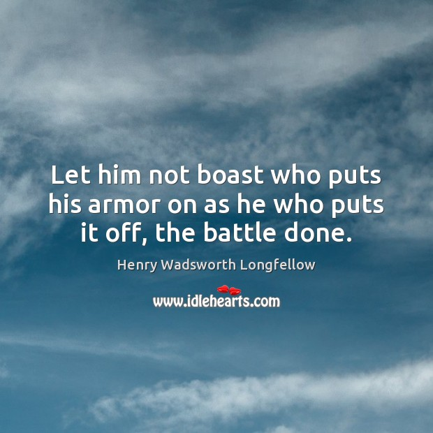 Image, Let him not boast who puts his armor on as he who puts it off, the battle done.