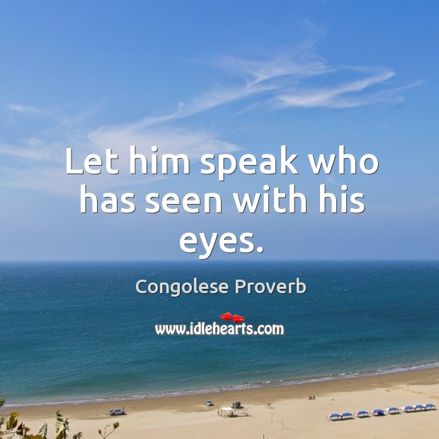 Let him speak who has seen with his eyes. Congolese Proverbs Image