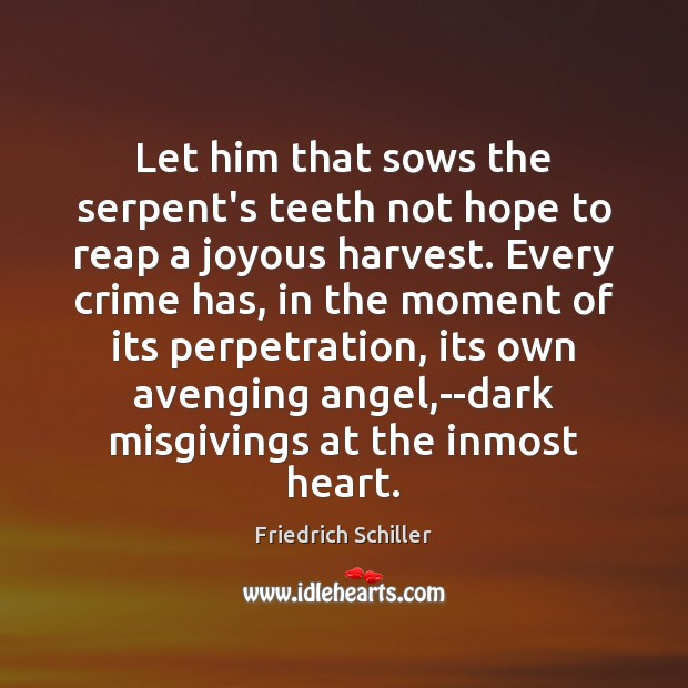Let him that sows the serpent's teeth not hope to reap a Friedrich Schiller Picture Quote