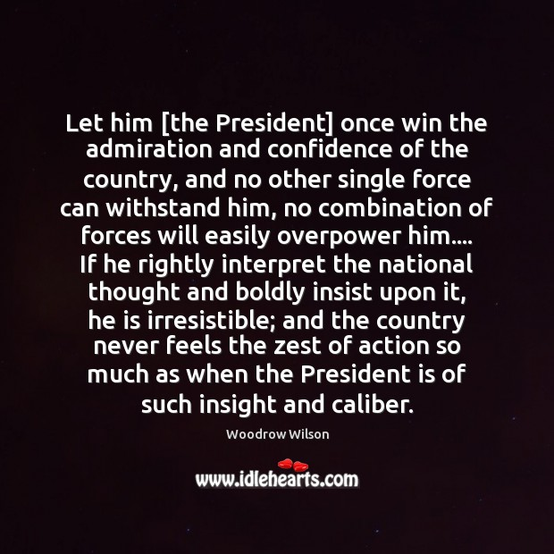 Image, Let him [the President] once win the admiration and confidence of the