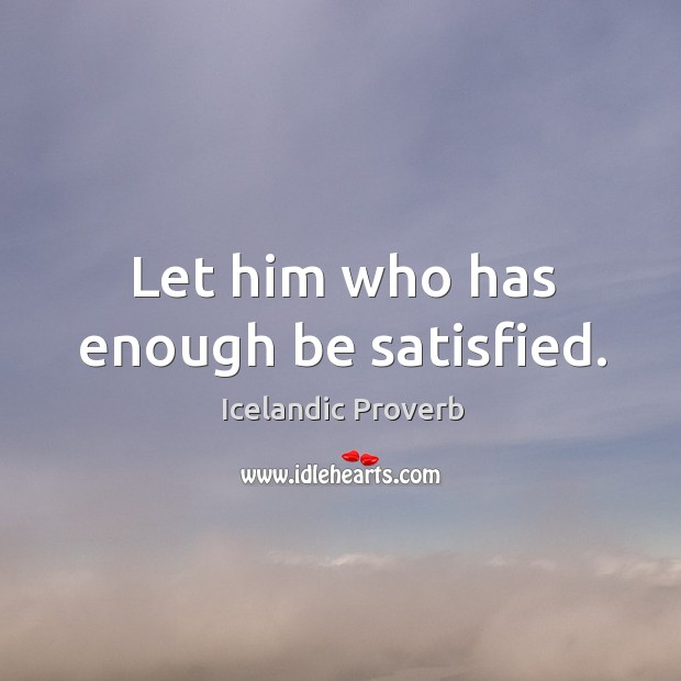 Let him who has enough be satisfied. Icelandic Proverbs Image