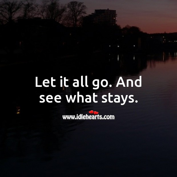 Let it all go. And see what stays. Inspirational Quotes Image