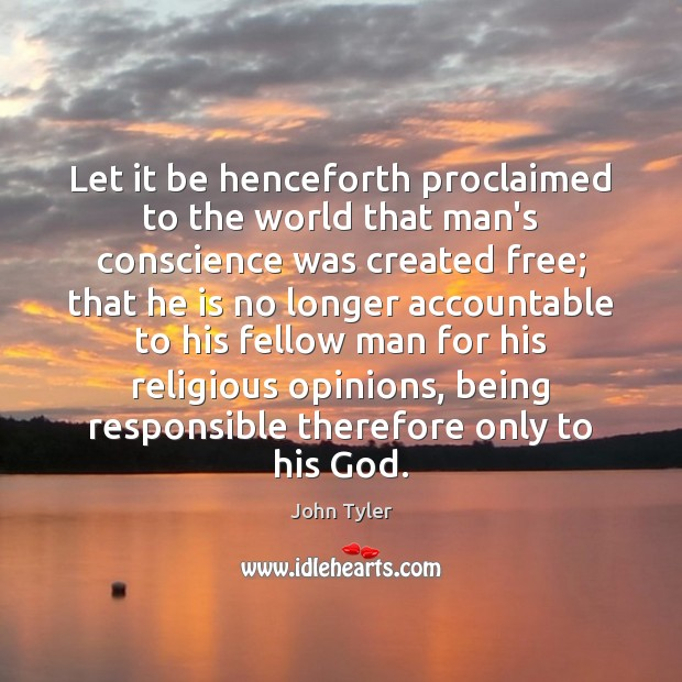 Image, Let it be henceforth proclaimed to the world that man's conscience was