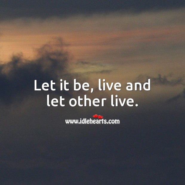 Let it be, live and let other live. Life Quotes Image