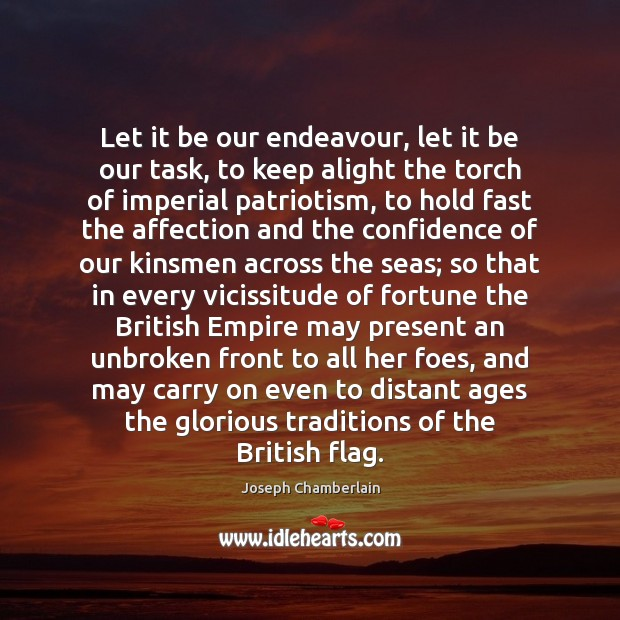 Let it be our endeavour, let it be our task, to keep Joseph Chamberlain Picture Quote