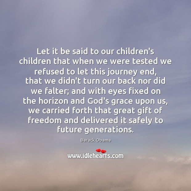 Let it be said to our children's children that when we were Image