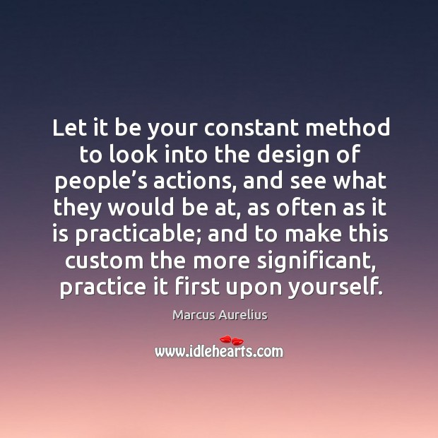 Let it be your constant method to look into the design of people's actions Image
