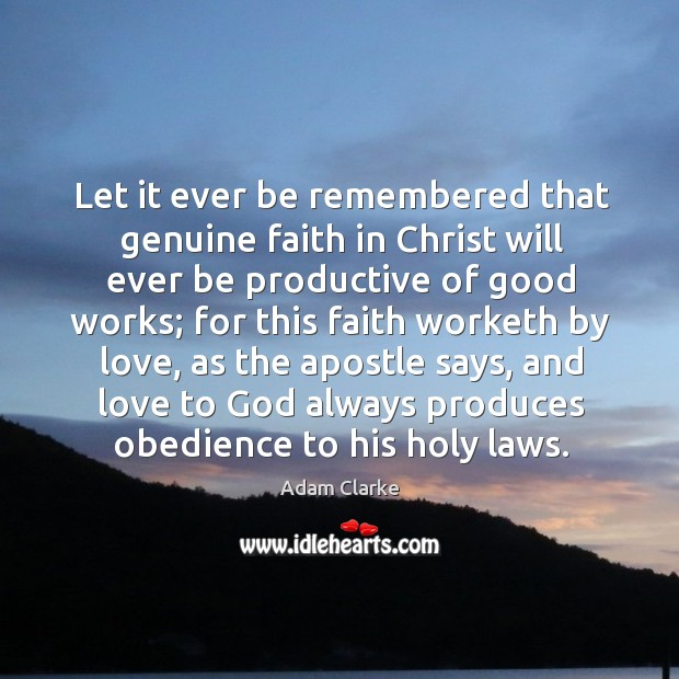 Image, Let it ever be remembered that genuine faith in christ will ever be productive of good works;