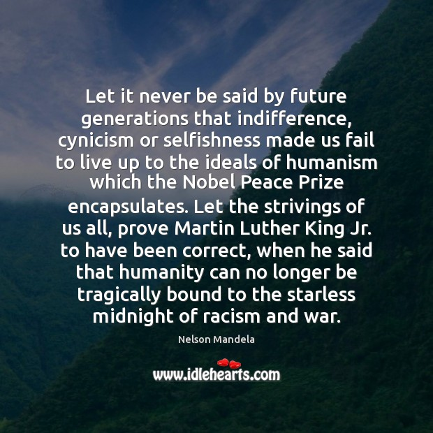 Let it never be said by future generations that indifference, cynicism or Nelson Mandela Picture Quote