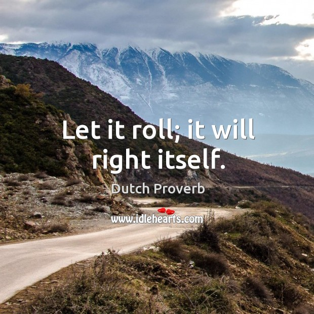 Image, Let it roll; it will right itself.