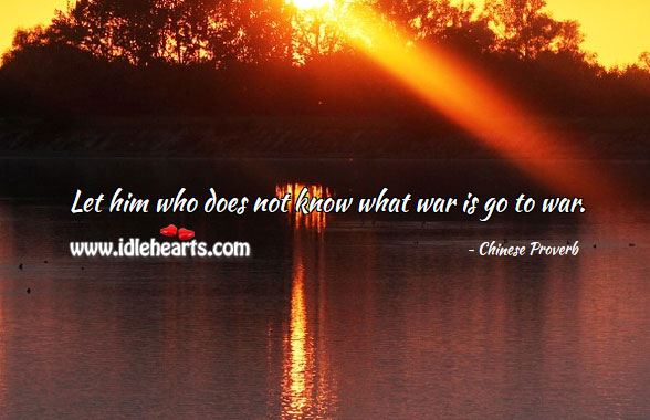 Let him who does not know what war is go to war. Image