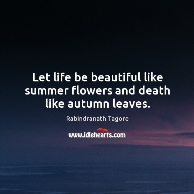 Image, Let life be beautiful like summer flowers and death like autumn leaves.