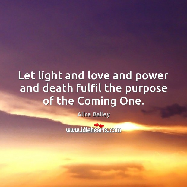 Image, Let light and love and power and death fulfil the purpose of the Coming One.
