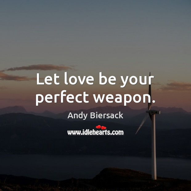 Image, Let love be your perfect weapon.