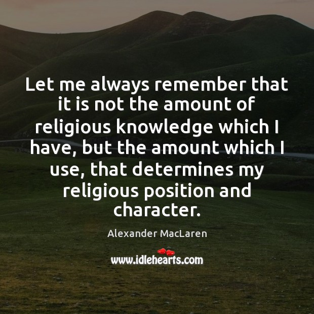 Let me always remember that it is not the amount of religious Alexander MacLaren Picture Quote