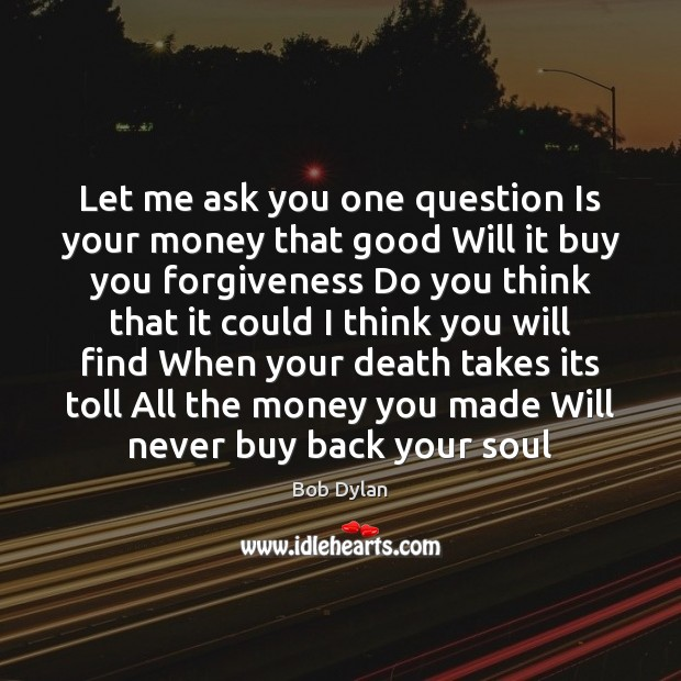 Image, Let me ask you one question Is your money that good Will