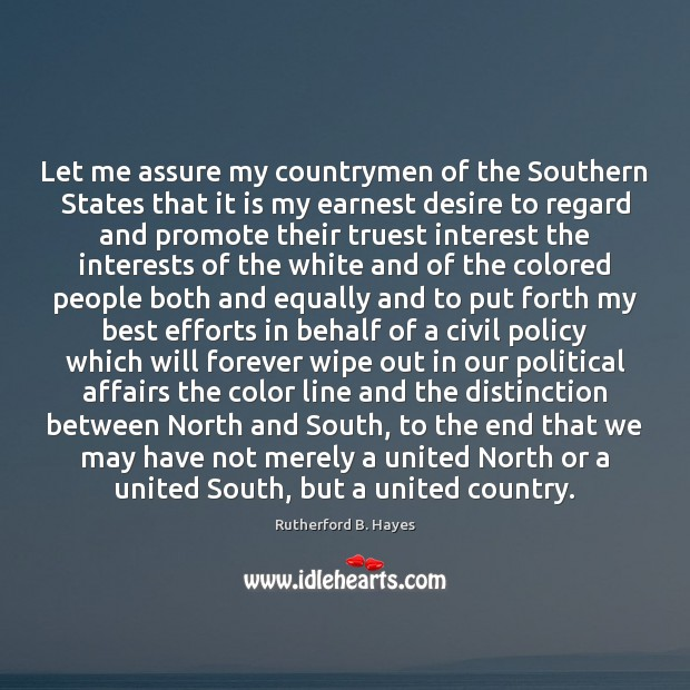 Let me assure my countrymen of the Southern States that it is Rutherford B. Hayes Picture Quote