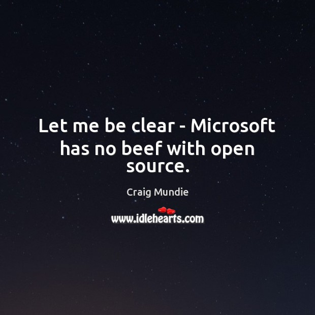 Let me be clear – Microsoft has no beef with open source. Image