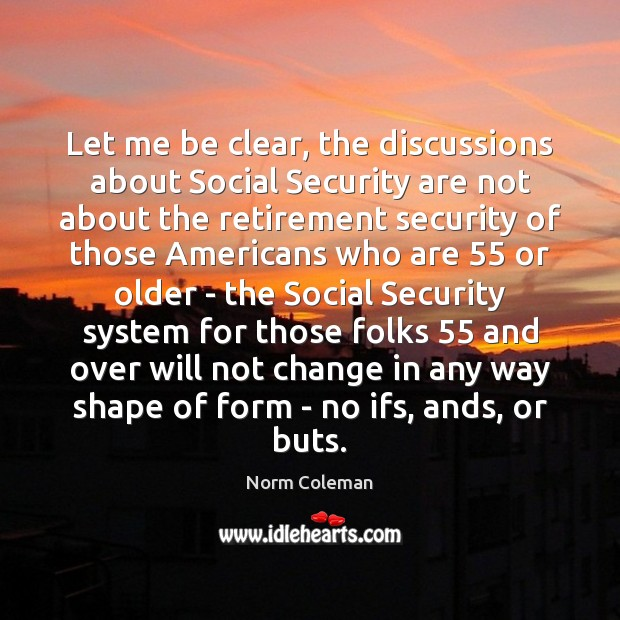 Let me be clear, the discussions about Social Security are not about Image