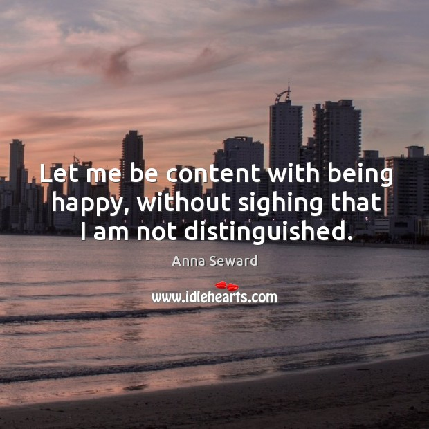 Image, Let me be content with being happy, without sighing that I am not distinguished.