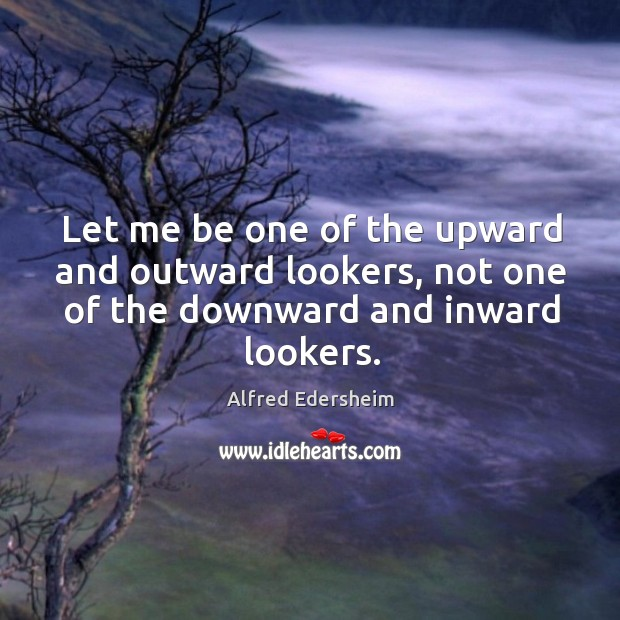 Image, Let me be one of the upward and outward lookers, not one