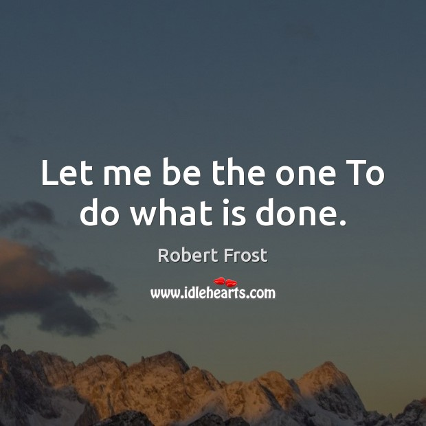 Image, Let me be the one To do what is done.