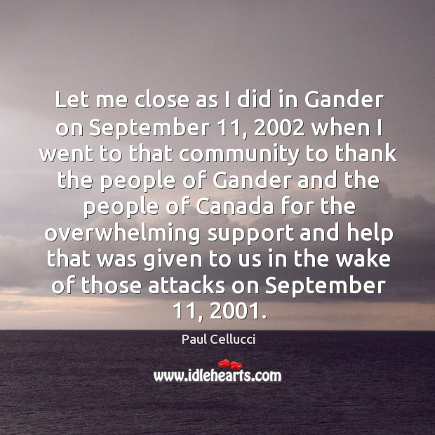 Let me close as I did in gander on september 11, 2002 when I went to that community to Image