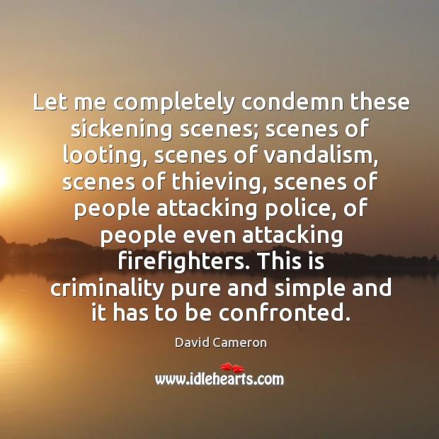 Let me completely condemn these sickening scenes; scenes of looting, scenes of vandalism Image