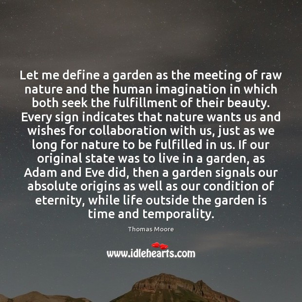 Image, Let me define a garden as the meeting of raw nature and