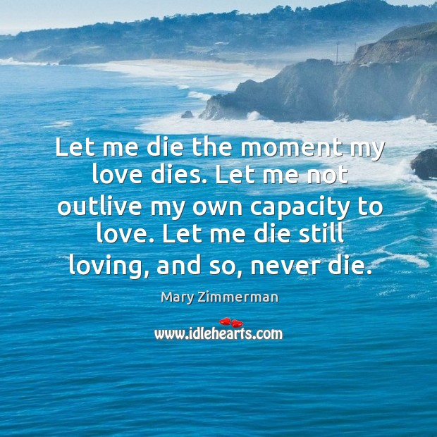 Let me die the moment my love dies. Let me not outlive Image