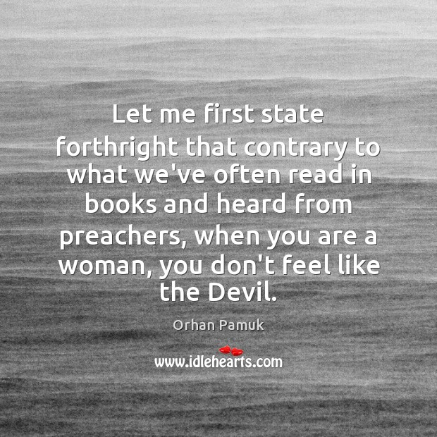 Let me first state forthright that contrary to what we've often read Orhan Pamuk Picture Quote