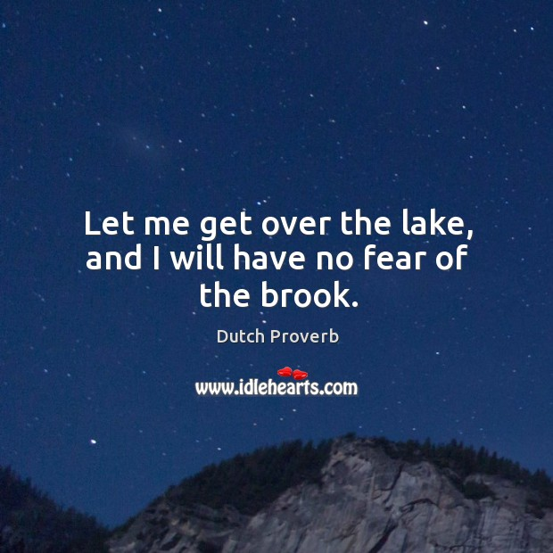 Image, Let me get over the lake, and I will have no fear of the brook.
