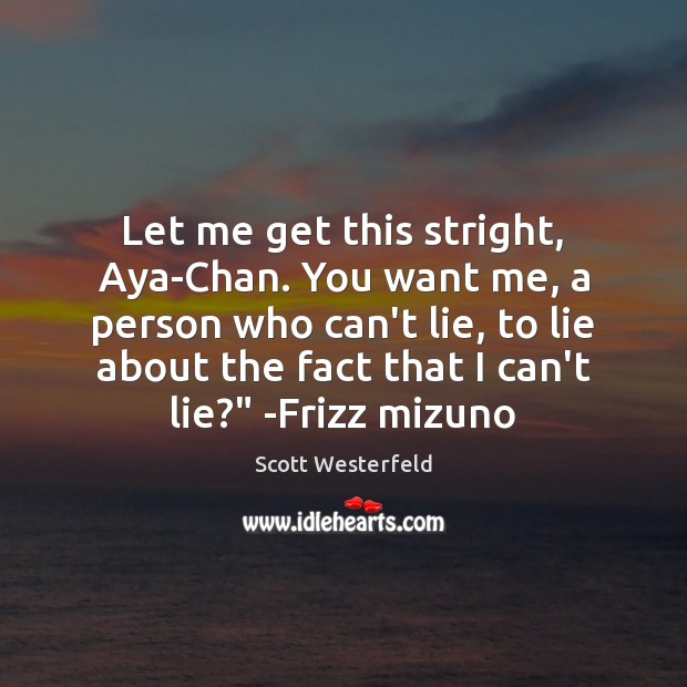 Scott Westerfeld Picture Quote image saying: Let me get this stright, Aya-Chan. You want me, a person who