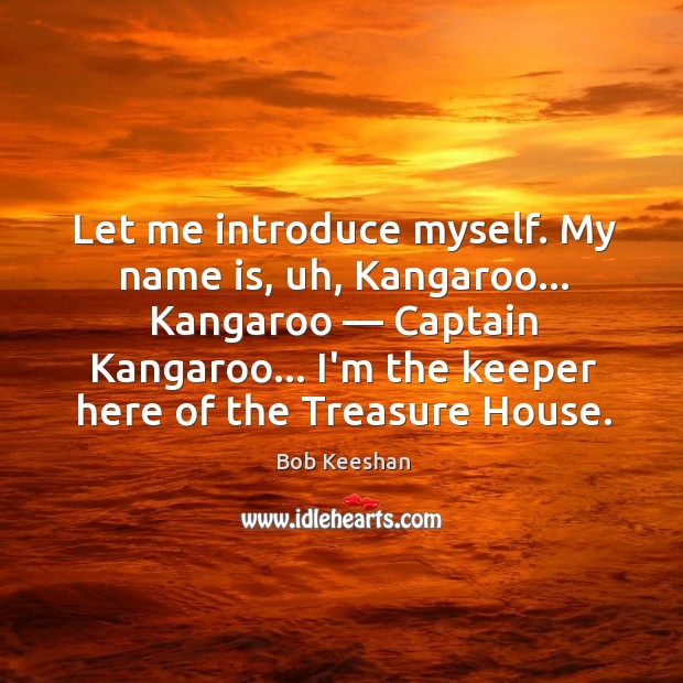 Image, Let me introduce myself. My name is, uh, Kangaroo… Kangaroo — Captain Kangaroo…