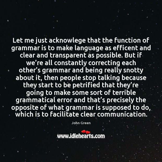 Let me just acknowlege that the function of grammar is to make Image
