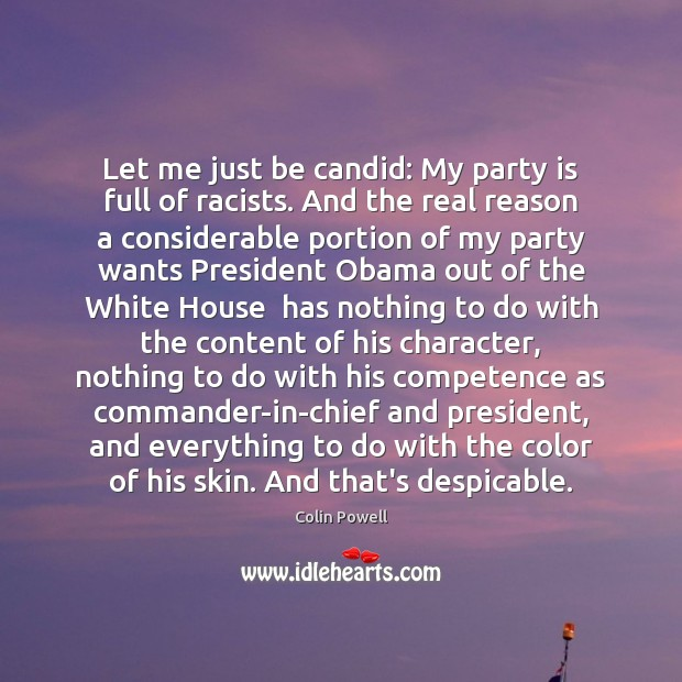 Let me just be candid: My party is full of racists. And Colin Powell Picture Quote