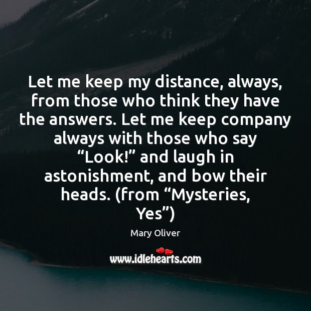 Let me keep my distance, always, from those who think they have Image