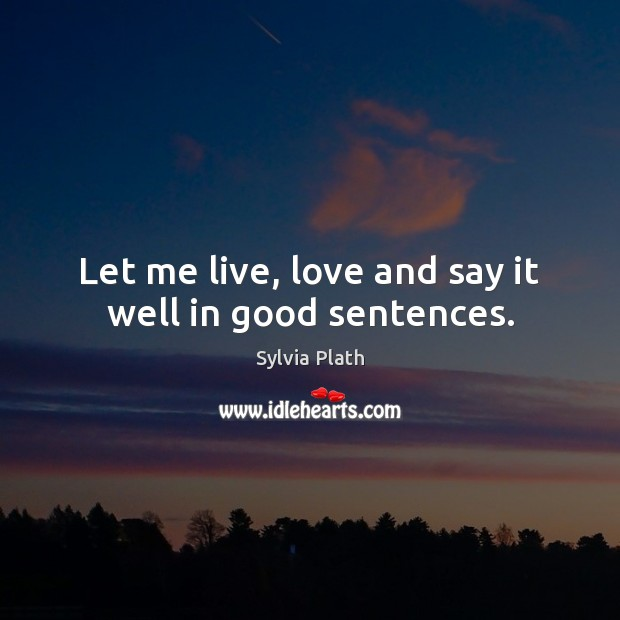 Image, Let me live, love and say it well in good sentences.
