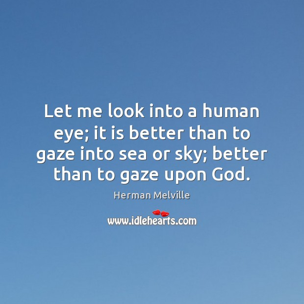 Let me look into a human eye; it is better than to Herman Melville Picture Quote