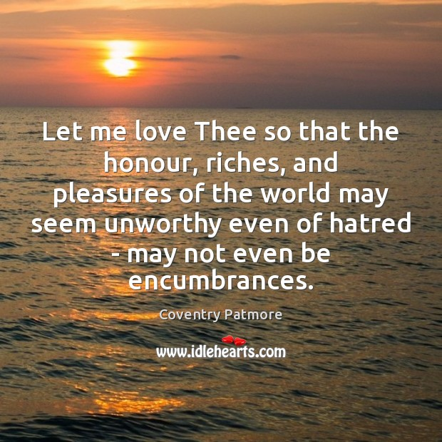 Let me love Thee so that the honour, riches, and pleasures of Image