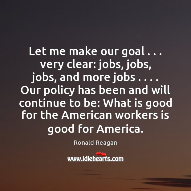 Let me make our goal . . . very clear: jobs, jobs, jobs, and more Image
