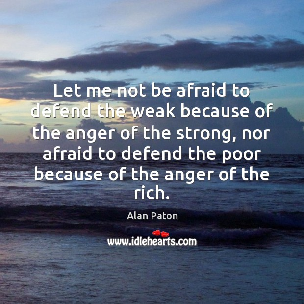Let me not be afraid to defend the weak because of the Image