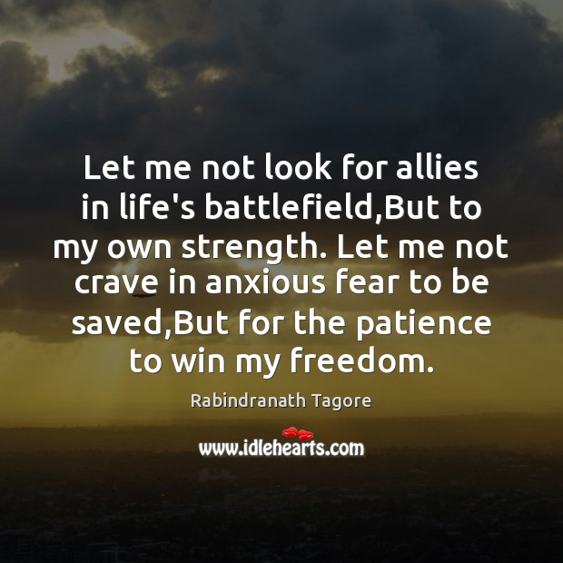 Let me not look for allies in life's battlefield,But to my Rabindranath Tagore Picture Quote