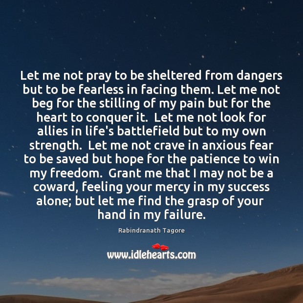 Let me not pray to be sheltered from dangers but to be Rabindranath Tagore Picture Quote