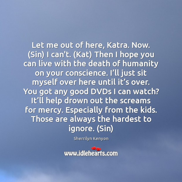 Let me out of here, Katra. Now. (Sin) I can't. (Kat) Then Image